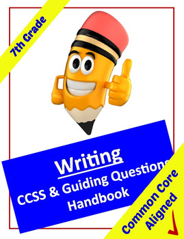 Common Core Writing Standards and Guiding Questions Handbook - 7th Grade