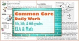 Common Core Daily Work Part I-4th, 5th, & 6th grades ELA & Math