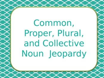 Common, Proper, Plural and Collective Noun Jeopardy