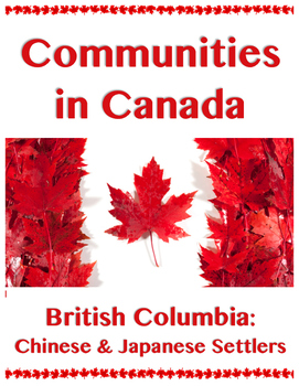 Communities in Canada // BRITISH COLUMBIA: CHINESE AND JAPANESE SETTLERS
