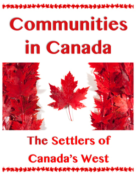 Communities in Canada // SETTLERS OF CANADA'S WEST // Canadian History