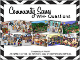 Community Scenes:  WH- Questions