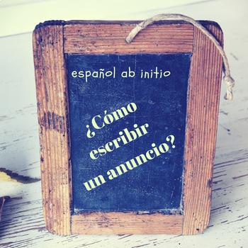 Spanish ab initio:how to write an advertisement. Cómo escribir un anuncio.