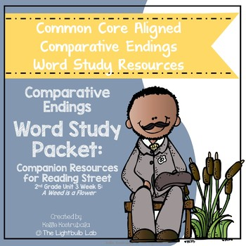 Comparative Ending Word Study Packet: A Weed is a Flower Reading Street Resource