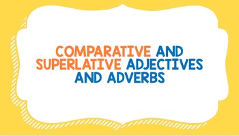 Comparative and Superlative Adverbs and Adjectives Grammar Review
