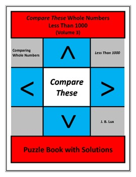 Compare These Whole Numbers Less Than 1000 (Volume 3) Puzzle Book