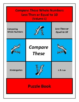 Compare These Whole Numbers Less Than or Equal to 10 (Volume 1) Puzzle Book