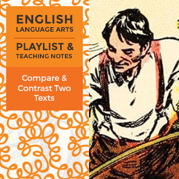Compare and Contrast Two Texts - Playlist and Teaching Notes
