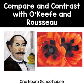 Compare and Contrast Using Georgia O'Keeffe and Henri Rousseau