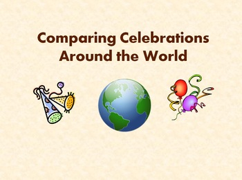 Comparing Celebrations/Holidays Around the World - Powerpoint