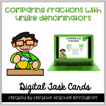 Comparing Fractions with Unlike Denominators Digital Task Cards