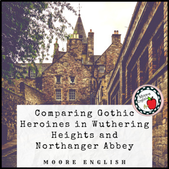 Comparing Gothic Heroines in Wuthering Heights and Northanger Abbey