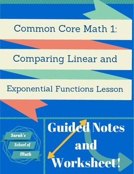 Common Core Math 1: Linear vs. Exponential Functions Guided Notes and Worksheet