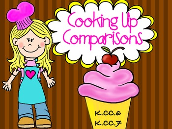 Comparing Numbers in K- Cooking Up Comparisons! K.CC.6 and K.CC.7