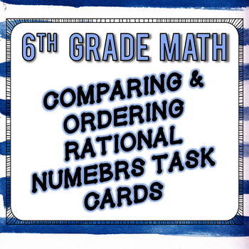 Comparing & Ordering Rational Numbers Task Cards - 6th Grade Go Math