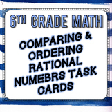 Comparing & Ordering Rational Numbers Task Cards - 6th Gra