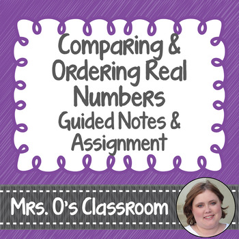 Comparing/Ordering Real Numbers Guided Notes & Assignment