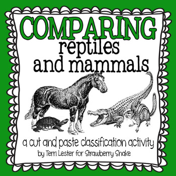 Comparing Reptiles and Mammals: A cut and paste activity f