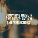 "Comparing Theme in Two Pieces: Anthem and ""Reflections"""
