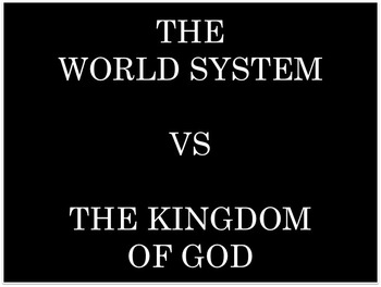 Comparing the Kingdom of God with the world system game.