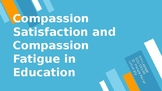 Compassion Satisfaction and Compassion Fatigue in Educatio