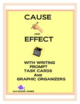 Cause and Effect with Writing Prompt Task Cards and Graphic Organizers