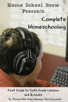 Complete Homeschooling: First Grade to Sixth Grade Lessons and Quizzes
