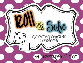 Complete & Incomplete Sentences Roll & Solve Game