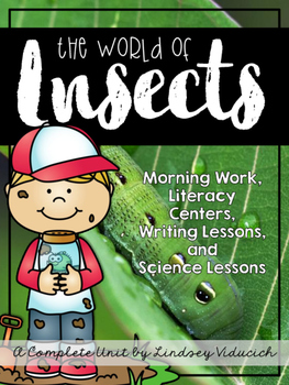 Complete Insect Unit - Science Lessons, Literacy Centers, Writing, and More!