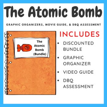 The Atomic Bomb: Graphic Organizers, Movie Guide, and DBQ