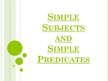 Simple Subjects and Simple Predicates PowerPoint to accomp