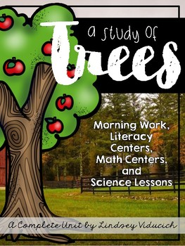 Complete Trees Unit - Science Lessons, Literacy Centers, W
