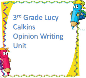 Complete Unit Lucy Calkins 3rd Grade Opinion Writing