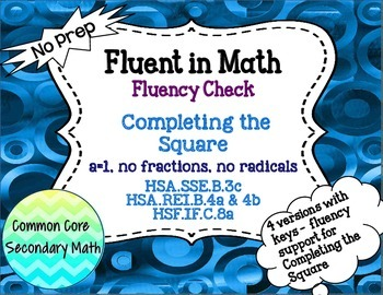 Completing the Square a=1, Fluency Check No Radicals / No Fractions : No Prep