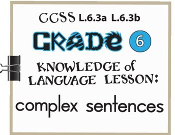Complex Sentences Lesson/Activity Grade 6 CCSS Knowledge of Language