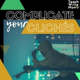 Complicate Your Cliches: Exercises in Close Reading and Cr