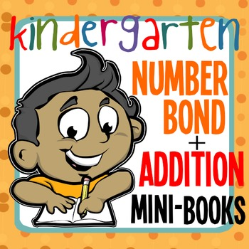 Composing Numbers In Kinder -- Number Bond + Addition Mini-Books BUNDLE!