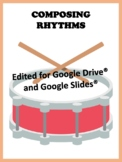 Composing Rhythms | GOOGLE SLIDE EDITION
