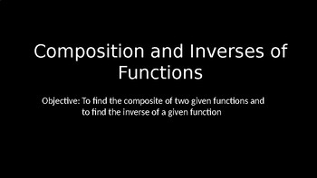 Composition and Inverses of Functions - PowerPoint Lesson (8.3)