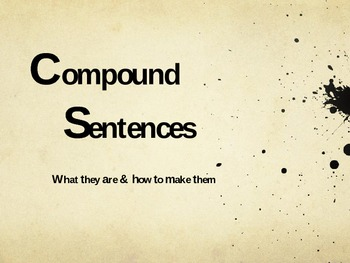 Compound Sentences: What they are and How to make them.