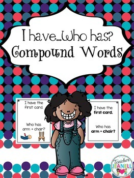 Compound Words - I  have, who has game cards (with and wit