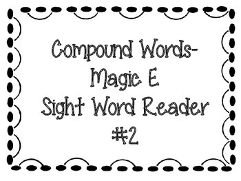 Compound Words Sight Word Reader : Magic E