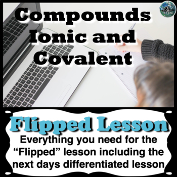 Compounds Flipped Lesson (Includes the next days differentiated lesson)