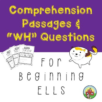 Comprehension Passages and WH questions for beginning ELLs