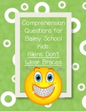 Comprehension Questions for Bailey School Kids - Aliens Don't Wear Braces