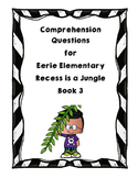 Comprehension Questions for Eerie Elementary Recess is a Jungle