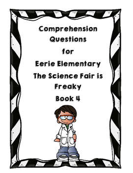 Comprehension Questions for Eerie Elementary The Science Fair is Freaky