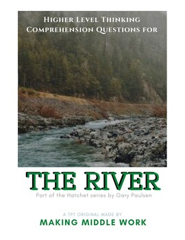 The River by Gary Paulsen Higher Level Comprehension Questions & Final