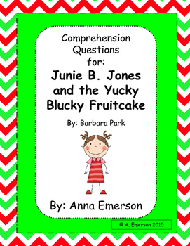 Comprehension Questions for Junie B. Jones and the Yucky Blucky Fruitcake