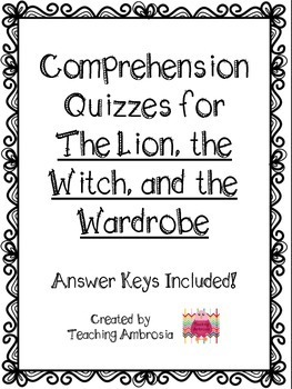 Comprehension Quizzes with Answer Keys for The Lion, The Witch, and The Wardrobe